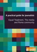 A practical guide for journalists. Equal Treatment, The media and Roma community